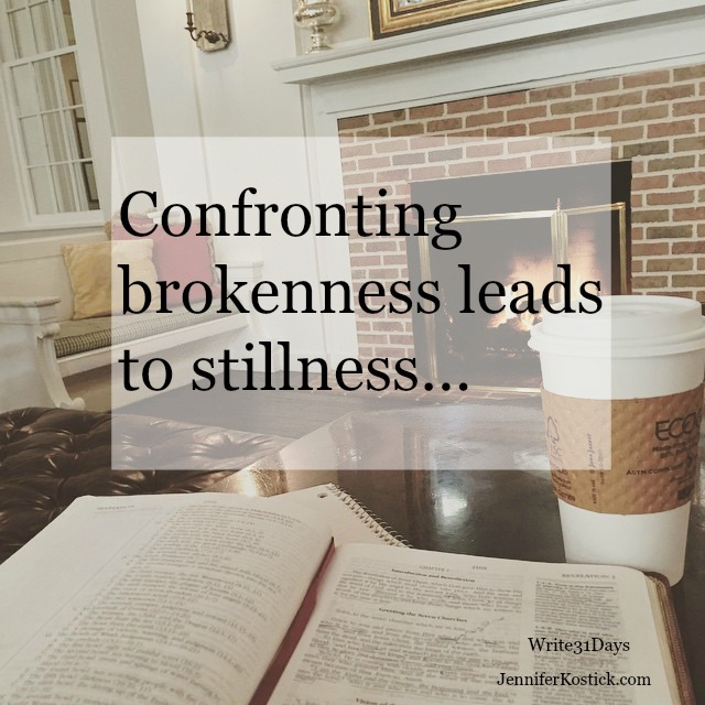 Confronting Brokenness Leads to Stillness