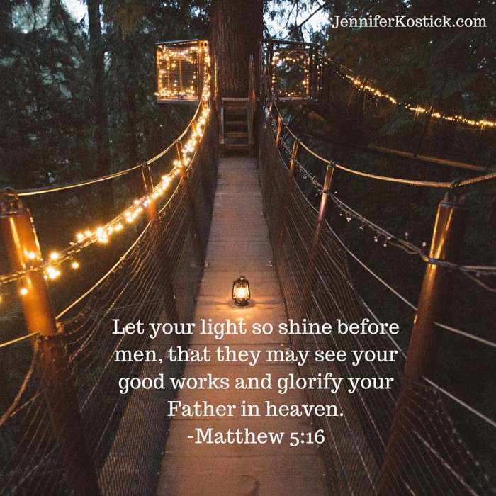 Let your light so shine before men, that they may see your good works and glorify your Father in heaven.-Matthew 5_16 subheading