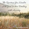 The Question You Need to Ask God When Dealing with Anxiety