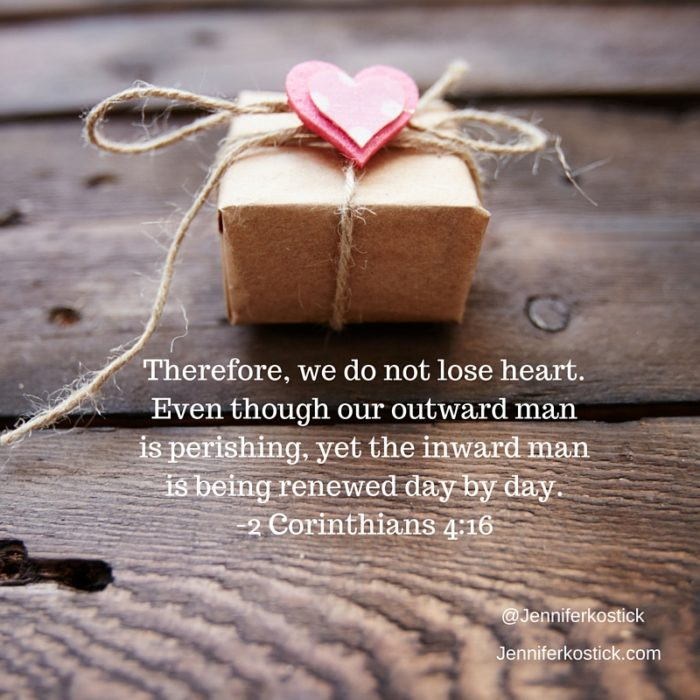 Therefore, we do not lose heart. Even though our outward man is perishing, yet the inward man is being renewed day by day.-2 Corinthians 4_16
